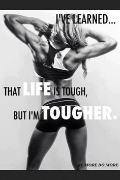 I have learned that life is tough... but I am tougher
