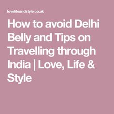 How to avoid Delhi Belly and Tips on Travelling through India   Love, Life & Style