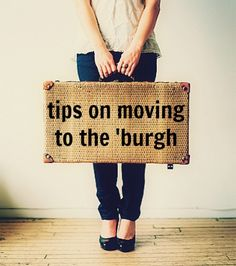 Tips on what to do before and during your move to Pittsburgh (or any city)