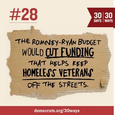 The Romney-Ryan budget would cut funding that helps keep homeless veterans off the streets. Share this if you stand with President Obama, a commander-in-chief who is committed to keeping our sacred promise to our veterans.