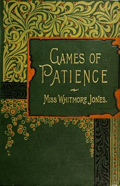 'Games of patience for one or more players' by Mary Whitmore Jones. L. P. Upcott Gill; London, 1900