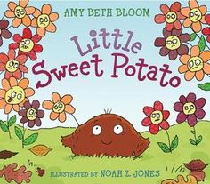 Little Sweet Potato, an excellent book about accepting others for who are they, not what they look like...
