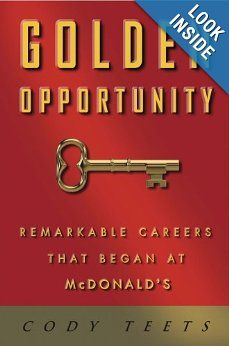 Amazon.com: Golden Opportunity: Remarkable Careers That Began at McDonald's (9781604332797): Cody Teets, Willard Scott: Books