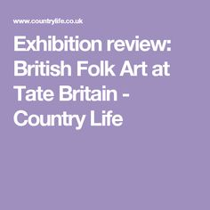 Exhibition review: British Folk Art at Tate Britain - Country Life