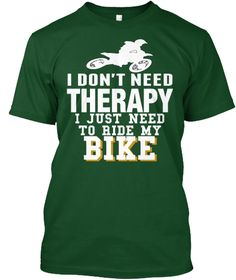 I Don't Need Therapy I Just Need To Ride My  Bike Bike Deep Forest T-Shirt Front