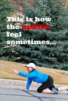 Run Like a Girl: How to Run Uphill...because it doesn't always have to be this hard.  | Cookin' Canuck
