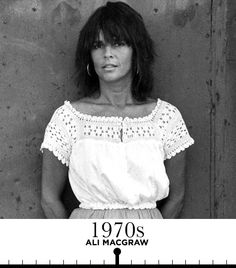 Ali MacGraw    Snapped here wearing a crochet peasant blouse, MacGraw was the quintessential '70s muse.