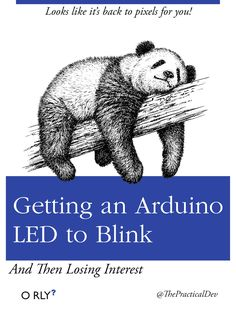 Getting an Arduino LED to Blink And Then Losing Interest; Looks like it's back to pixels for you!
