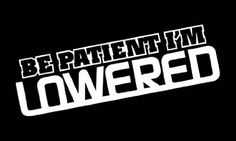"(1) iJDMTOY JDM Style Funny Message ""Be Patient I'm Lowered"" Die-Cut Decal Vinyl Sticker"