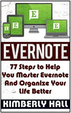 Evernote: 77 Steps to Help You Master Evernote And Organize Your Life Better (Evernote, evernote essentials, evernote for beginners) by Kimberly Hall, http://www.amazon.com/dp/B00S377OMY/ref=cm_sw_r_pi_dp_phOZub0W301YM