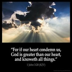 1 JOHN KJV For if our heart condemn us, God is greater than our heart, and knoweth all things. Bible Verse Pictures, Scripture Verses, Bible Scriptures, Powerful Scriptures, Bible Bible, Biblical Quotes, Bible Verses Quotes, King James Bible Verses, Jesus Christus