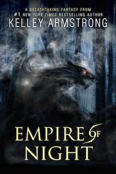 Empire of Night by Kelley Armstrong | Age of Legends, BK#2 | Publisher: HarperCollins | Publication Date: April 7, 2015 | www.kelleyarmstrong.com | #YA #Fantasy