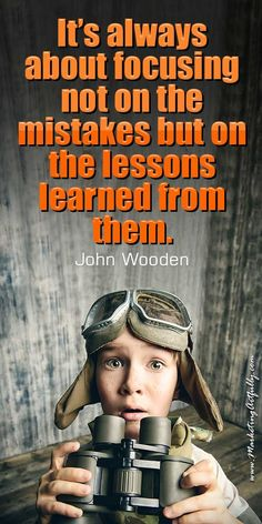 It's always about focusing not on the mistakes but on the lessons learned from them. John Wooden | quote quotes Focus Quotes, Success Quotes, Life Quotes, Coaching Quotes, Lessons Learned, Life Lessons, Quotes For Kids, Quotes To Live By, John Wooden Quotes