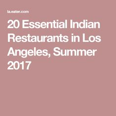 20 Essential Indian Restaurants in Los Angeles, Summer 2017