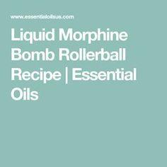 Liquid Morphine Bomb Rollerball Recipe | Essential Oils
