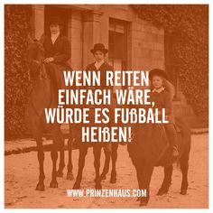 www.prinzenhaus.com WENN REITEN EINFACH WÄRE, WÜRDE ES FUßBALL HEIßEN!