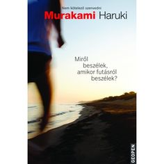 Miről beszélek, amikor futásról beszélek? - Murakami Haruki - Szerzők - Murakami Haruki