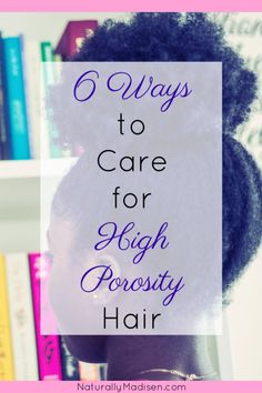Caring for High Porosity Hair
