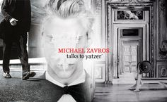 Obsessed With Beauty // Michael Zavros talks to Yatzer