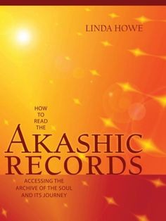 "Read ""How To Read The Akashic Records Accessing the Archive of the Soul and Its Journey"" by Linda Howe available from Rakuten Kobo. ""The Akashic Records contain everything that every soul has ever thought, said, and done over the course of its existenc."