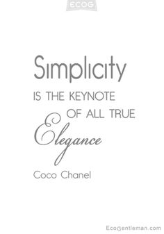 ♂ Image Quotes by Coco Chanel - Simplicity is the keynote of all true elegance - ecogentleman