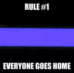 RULE #1 EVERYONE GOES HOME Law Enforcement Today www.lawenforcementtoday.com