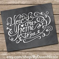 You Are Home To Me  Handlettered Chalkboard by ByDawnNicole, $8.00