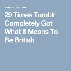 29 Times Tumblr Completely Got What It Means To Be British