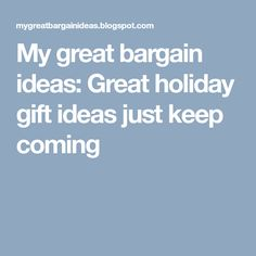 My great bargain ideas: Great holiday gift ideas just keep coming