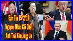 Bản Tin Ngày 15/2/17: Nguyên Nhân Cái Chết Anh Trai Kim Jung Un, Mỹ Yêu ...