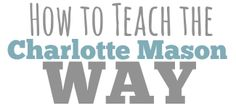 How to Teach the Charlotte Mason Way series from a veteran Charlotte Mason educator | www.teachersofgoodthings.com
