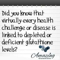 Did you know that virtually every health challenge or disease is linked to depleted or deficient glutathione levels?