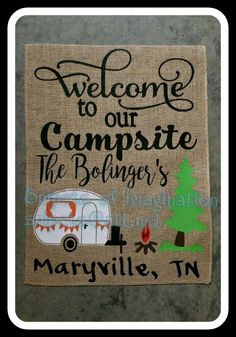 Welcome To Our Campsite Customized with Name City State camper colors Burlap Garden Flag Yard Whimsical Saying gift wall home FREE SHIPPING! by SnipetsofImagination on Etsy https://www.etsy.com/listing/461765864/welcome-to-our-campsite-customized-with
