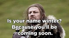 Bahah Game of Thrones pickup lines... some are really funny!