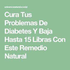 Cura Tus Problemas De Diabetes Y Baja Hasta 15 Libras Con Este Remedio Natural