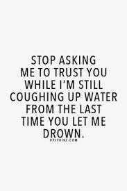 Trust quotes about life 2015 – Quotations and Quotes Beau Message, True Words, Quotes To Live By, Quotes About Trust, Quotes About Identity, Quotes About Water, Lost Trust Quotes, Quotes About Liars, Deep Quotes About Life