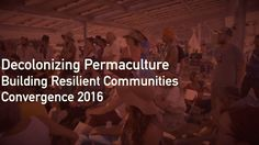Decolonizing Permaculture was a workshop held at the annual Building Resilient Communities Convergence of Northern California in 2016.  Susan Juniper Park facilitated…