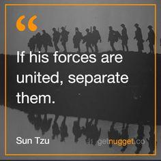 Separate them  Sun Tzu '-The Art of War  http://www.getnugget.co/sun-tzu-what-kind-of-war-will-you-lead-today/?utm_content=buffer81532&utm_medium=social&utm_source=pinterest.com&utm_campaign=buffer#more-705