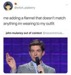 Me adding a flannel that doesn't match anything im wearing to my outfit john mulaney out of context (Emocontxtmula. John Mulaney, Stupid Funny, The Funny, Hilarious, Stupid Memes, Lgbt Memes, Funny Memes, Lgbt Quotes, Haha
