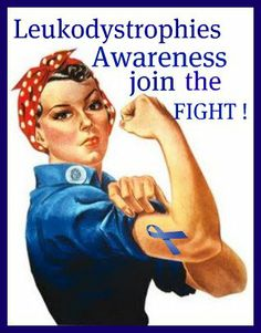 Leukodystrophy Awareness  you can find more of my awareness posters at https://www.facebook.com/CureTheBoys https://www.facebook.com/TheBlueRibbonSisterhood https://www.facebook.com/CureTheBoys/photos/a.162736880428408.33787.162728900429206/162738350428261/?type=3&theater