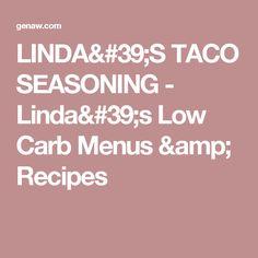LINDA'S TACO SEASONING - Linda's Low Carb Menus & Recipes