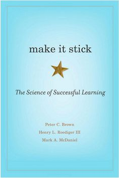 Make it Stick: The Science of Successful Learning. This is our Book Pick for Summer 2015. If you're finding this later, click to read our discussion of this book -- it will change the way you teach forever!