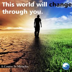 "FILL IN THE BLANK: ""One way i can make a positive change in the world is _______."" - ACIM citation http://www.the-course-in-miracles.com/freecourse"