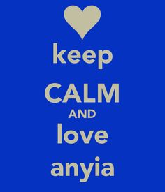 keep CALM AND love anyia - KEEP CALM AND CARRY ON Image Generator