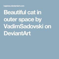 Beautiful cat in outer space by VadimSadovski on DeviantArt