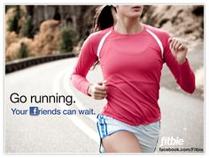 "Print this free poster on Fitbie! ""Go running. Your Facebook friends can wait."""