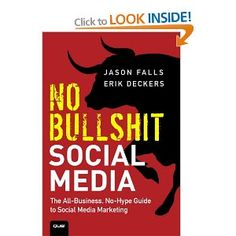 No Bullshit Social Media: The All-Business, No-Hype Guide to Social Media Marketing: Amazon.co.uk: Jason Falls, Erik Deckers: Books