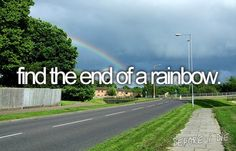 Before I Die, I want to. Find the end of a rainbow :) Bucket List. Stuff To Do, Things I Want, Girly Things, Random Things, Bucket List Before I Die, Life List, Pot Of Gold, Summer Bucket Lists, Adventure Is Out There