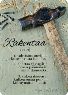 To Build [verb]. 1. to strengthen dreams that are just about to grow 2. to work tiredlessly towards your own goals 3. to believe in yourself, to walk your own path no turning back. In Finnish | Kortti, Rakentaa