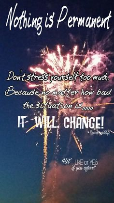 Idea this from real fireworks I saw. Nothing is Permanent no matter what. #fireworks #quotes #thoughts #recovery